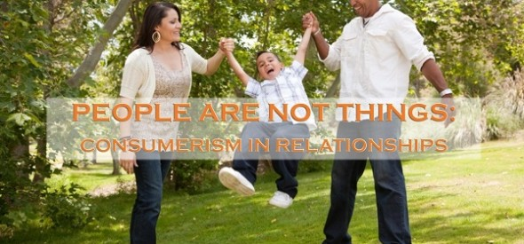 People Are Not Things: Consumerism in Relationships by Lacy Finn Borgo